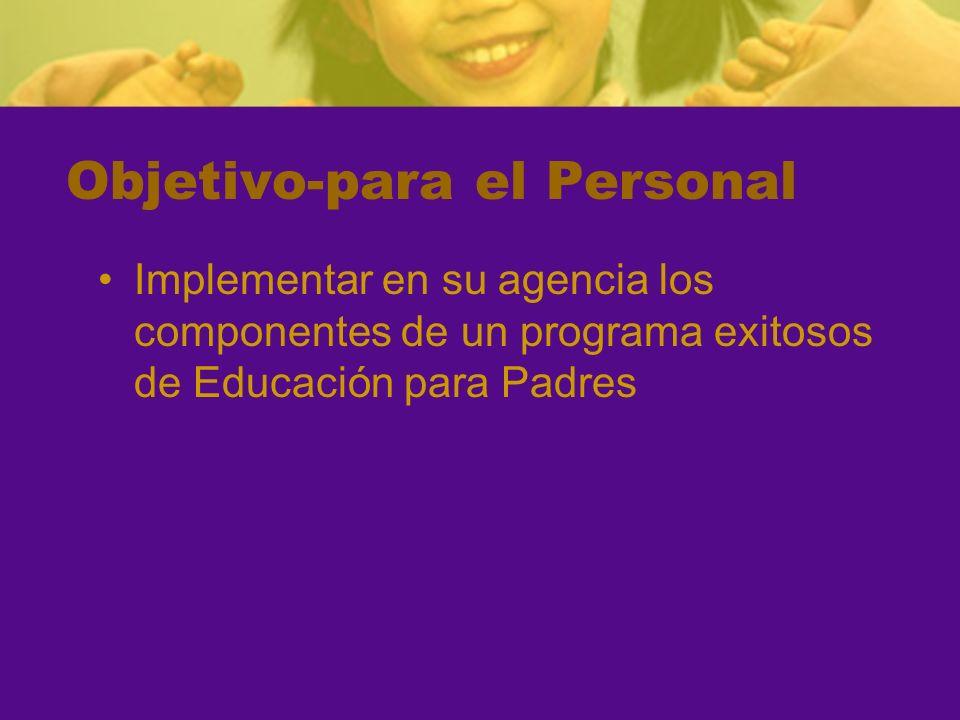 Objetivo-para el Personal Implementar en su agencia los componentes de un programa exitosos de Educación para Padres
