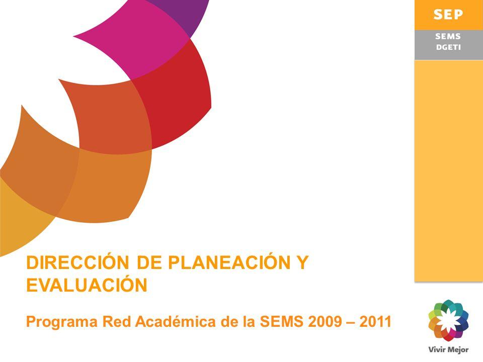 DIRECCIÓN DE PLANEACIÓN Y EVALUACIÓN Programa Red Académica de la SEMS 2009 – 2011