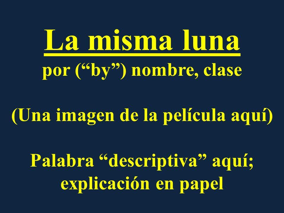 La misma luna por (by) nombre, clase (Una imagen de la película aquí) Palabra descriptiva aquí; explicación en papel