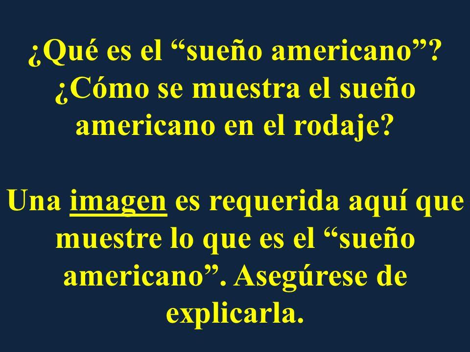 ¿Qué es el sueño americano? ¿Cómo se muestra el sueño americano en el rodaje? Una imagen es requerida aquí que muestre lo que es el sueño americano. A