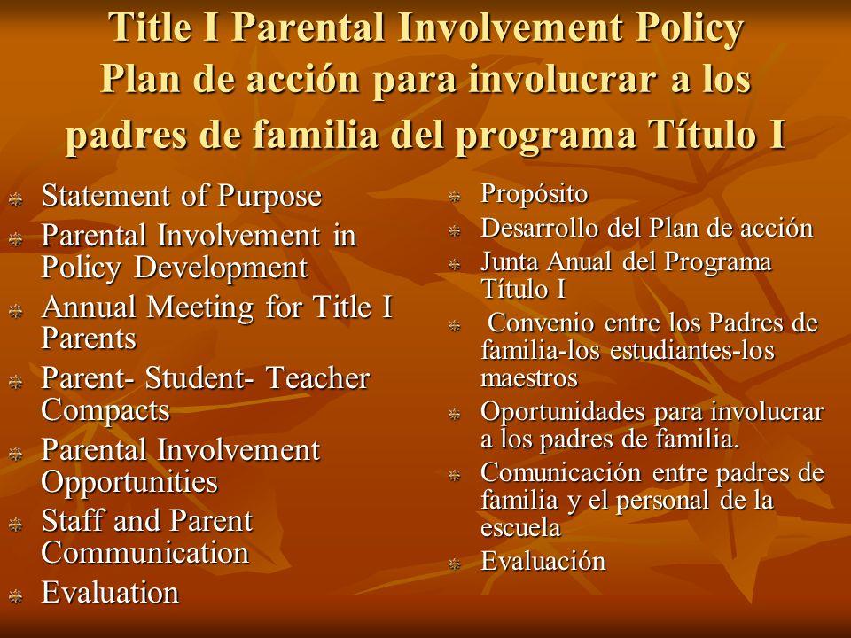 Title I Parental Involvement Policy Plan de acción para involucrar a los padres de familia del programa Título I Statement of Purpose Parental Involve