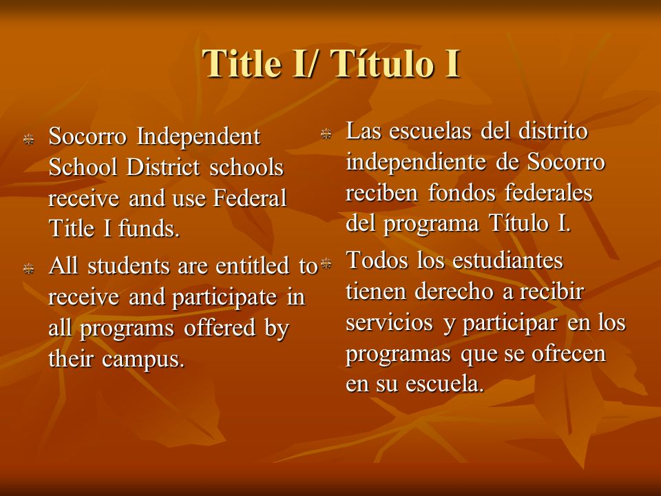 Title I/ Título I Socorro Independent School District schools receive and use Federal Title I funds. All students are entitled to receive and particip