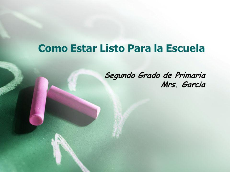 Como Estar Listo Para la Escuela Segundo Grado de Primaria Mrs. Garcia