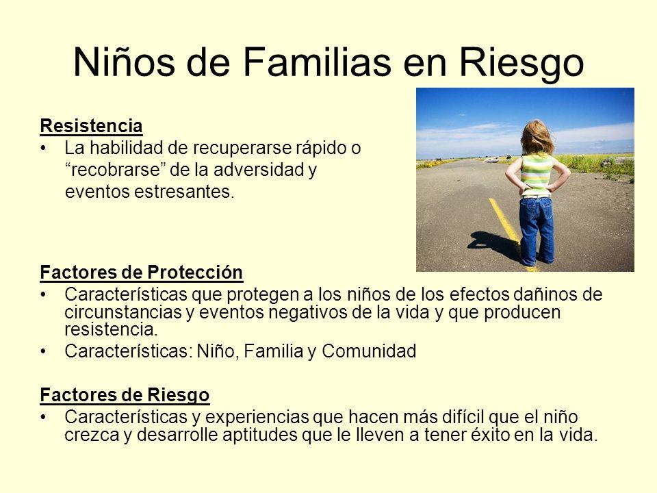 Niños de Familias en Riesgo Resistencia La habilidad de recuperarse rápido o recobrarse de la adversidad y eventos estresantes.