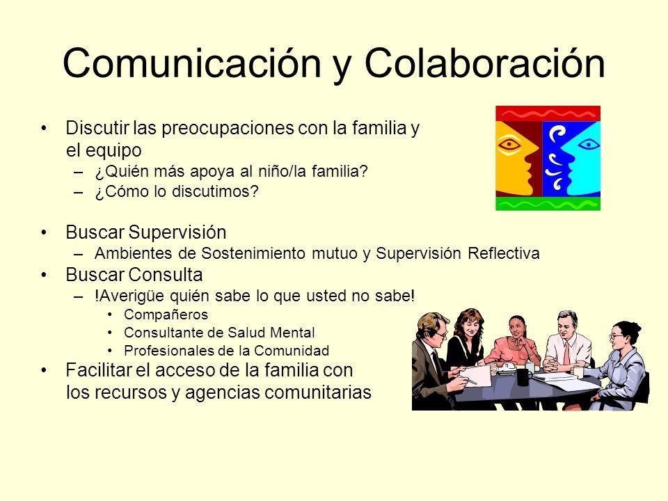 Comunicación y Colaboración Discutir las preocupaciones con la familia y el equipo –¿Quién más apoya al niño/la familia.