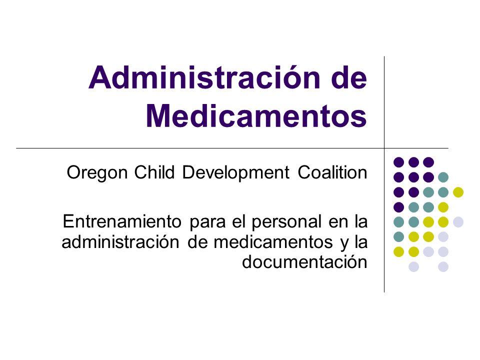 Administración de Medicamentos Oregon Child Development Coalition Entrenamiento para el personal en la administración de medicamentos y la documentaci