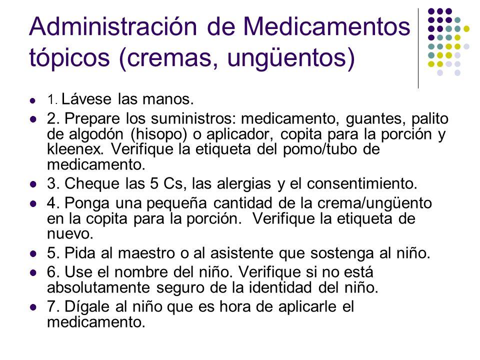 Administración de Medicamentos tópicos (cremas, ungüentos) 1. Lávese las manos. 2. Prepare los suministros: medicamento, guantes, palito de algodón (h