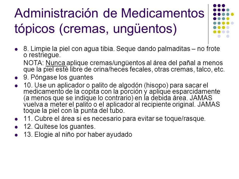 Administración de Medicamentos tópicos (cremas, ungüentos) 8. Limpie la piel con agua tibia. Seque dando palmaditas – no frote o restriegue. NOTA: Nun