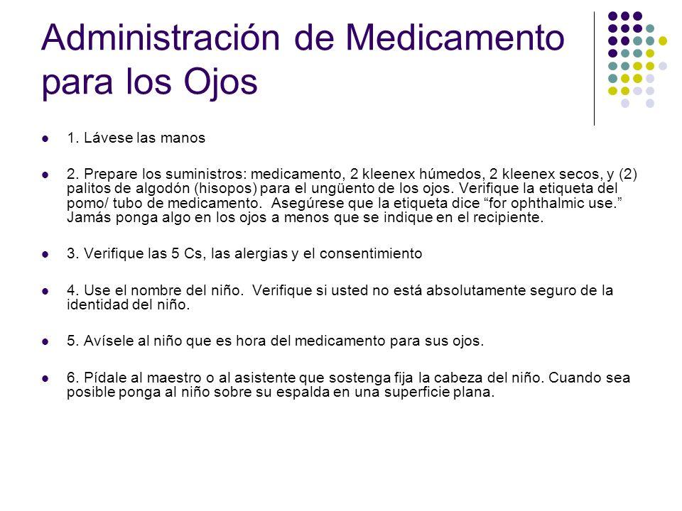 Administración de Medicamento para los Ojos 1. Lávese las manos 2. Prepare los suministros: medicamento, 2 kleenex húmedos, 2 kleenex secos, y (2) pal