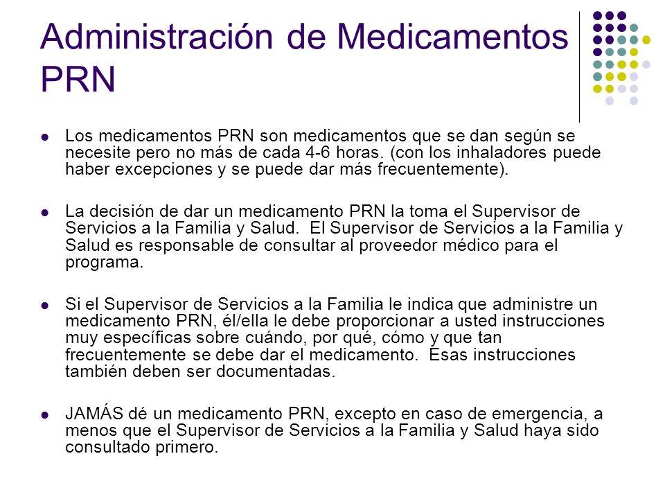Administración de Medicamentos PRN Los medicamentos PRN son medicamentos que se dan según se necesite pero no más de cada 4-6 horas. (con los inhalado