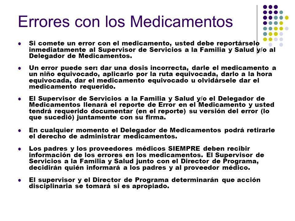 Errores con los Medicamentos Si comete un error con el medicamento, usted debe reportárselo inmediatamente al Supervisor de Servicios a la Familia y S