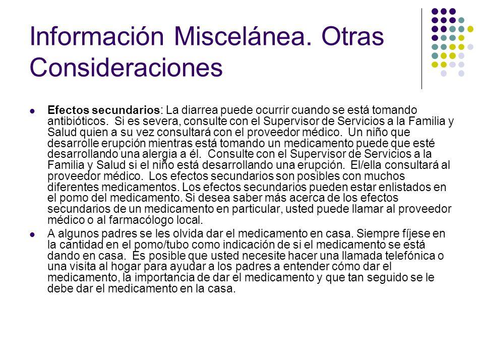 Información Miscelánea. Otras Consideraciones Efectos secundarios: La diarrea puede ocurrir cuando se está tomando antibióticos. Si es severa, consult