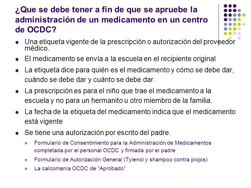 ¿Que se debe tener a fin de que se apruebe la administración de un medicamento en un centro de OCDC? Una etiqueta vigente de la prescripción o autoriz