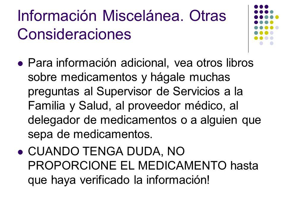 Información Miscelánea. Otras Consideraciones Para información adicional, vea otros libros sobre medicamentos y hágale muchas preguntas al Supervisor