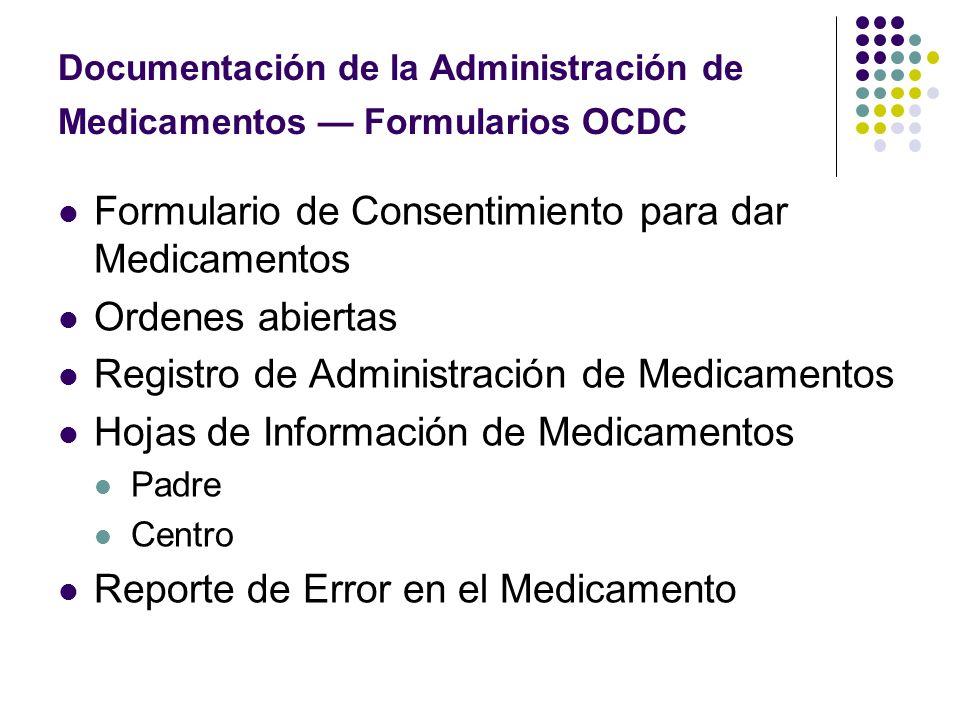 Documentación de la Administración de Medicamentos Formularios OCDC Formulario de Consentimiento para dar Medicamentos Ordenes abiertas Registro de Ad