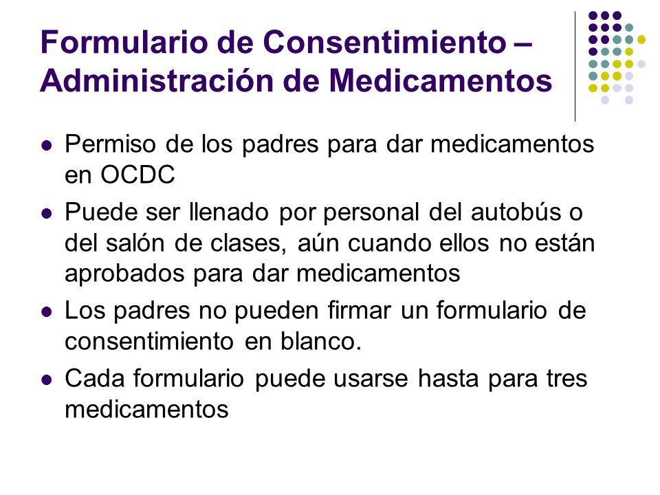 Formulario de Consentimiento – Administración de Medicamentos Permiso de los padres para dar medicamentos en OCDC Puede ser llenado por personal del a