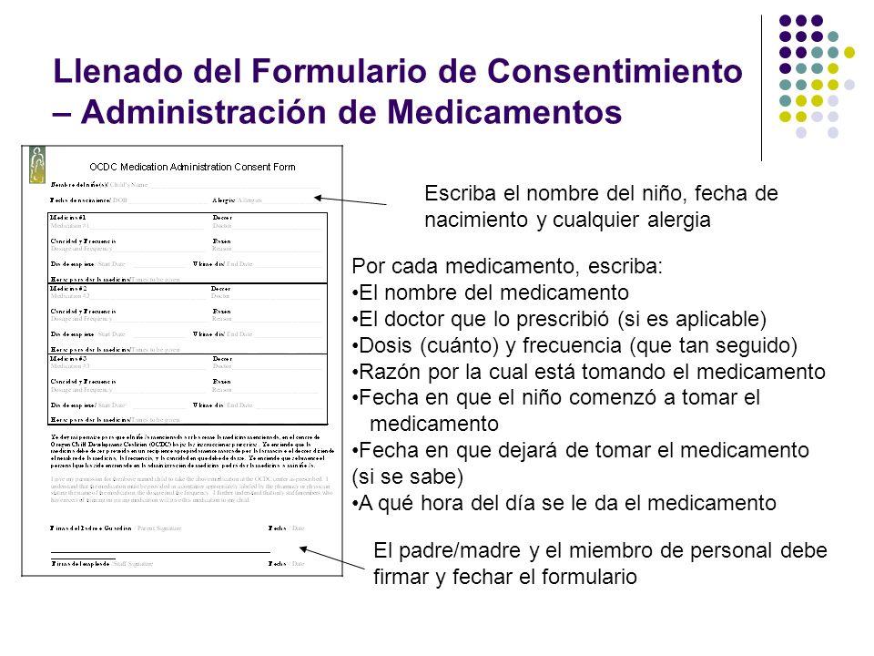 Llenado del Formulario de Consentimiento – Administración de Medicamentos Escriba el nombre del niño, fecha de nacimiento y cualquier alergia Por cada