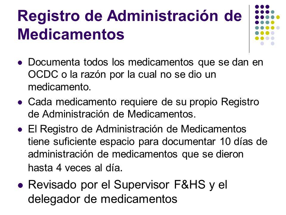 Registro de Administración de Medicamentos Documenta todos los medicamentos que se dan en OCDC o la razón por la cual no se dio un medicamento. Cada m
