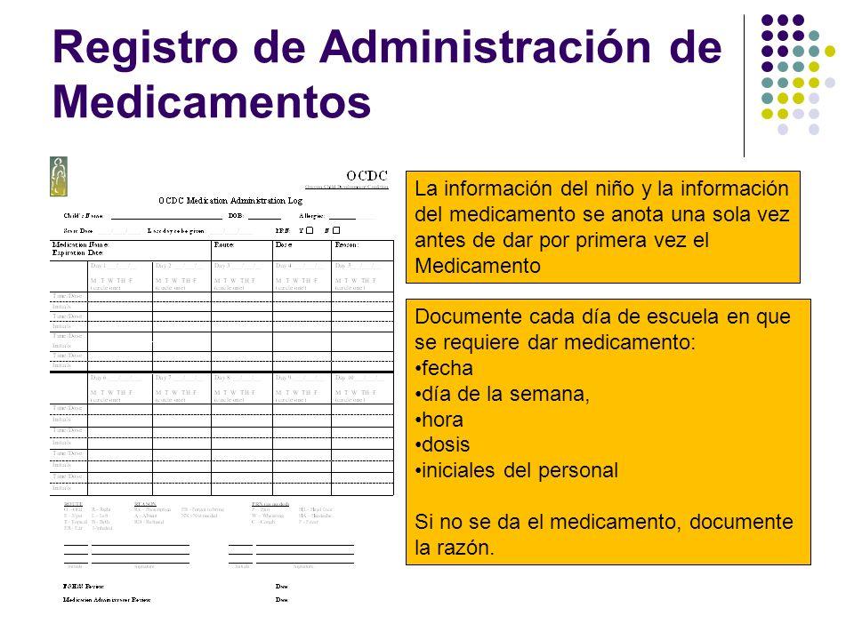 Registro de Administración de Medicamentos La información del niño y la información del medicamento se anota una sola vez antes de dar por primera vez
