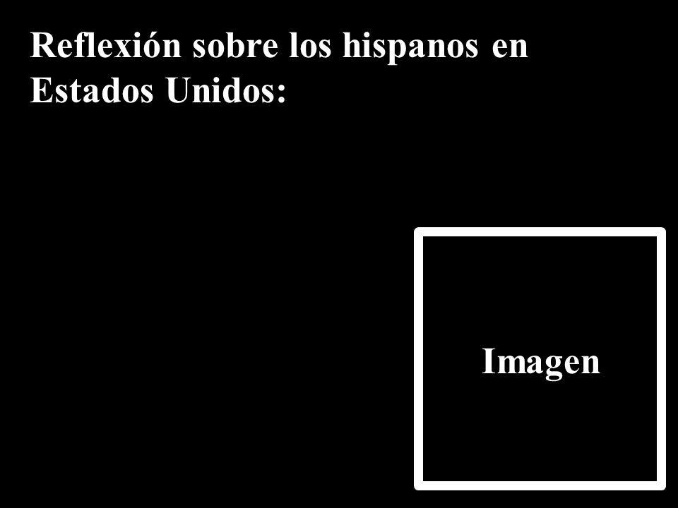Reflexión sobre los hispanos en Estados Unidos: Imagen