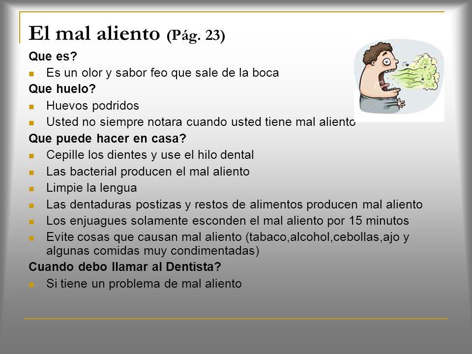 Cuando debo llamar al dentista? Si las encías no mejoran Si las encías sangran mucho y están muy sensibles Pida un chequeo cada seis meses Que mas deb