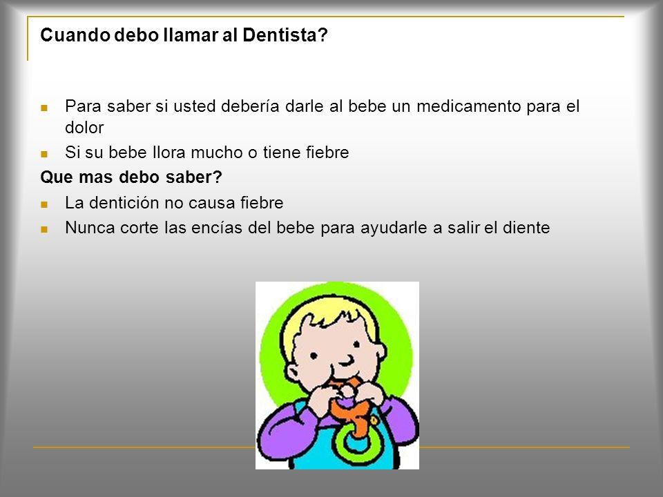 La dentición (Pág. 78) Cuando los dientes empiezan a salir de las encías por primera vez. Puede comenzar entre los cuatro meses y los dos años y medio