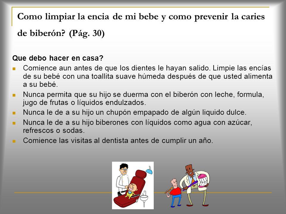 Cuidado de los dientes de su bebe (Pág. 68) Que es? Asegúrese que los dientes y la boca de su bebe estén sanos: límpielos y revíselos. Que veo? Al pri