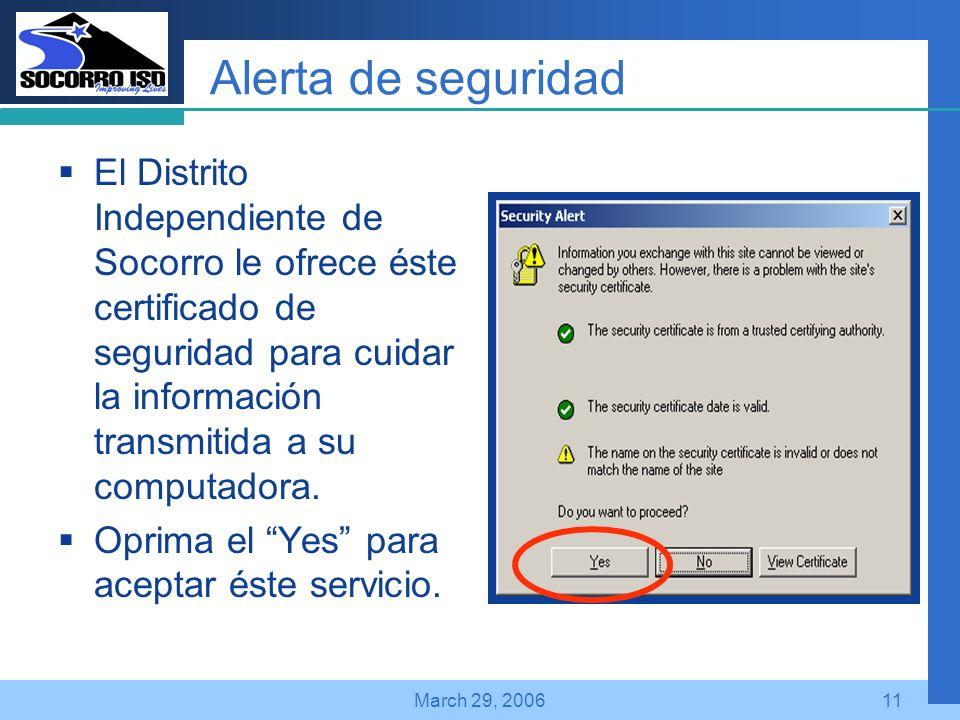 Company LOGO March 29, 200611 Alerta de seguridad El Distrito Independiente de Socorro le ofrece éste certificado de seguridad para cuidar la información transmitida a su computadora.