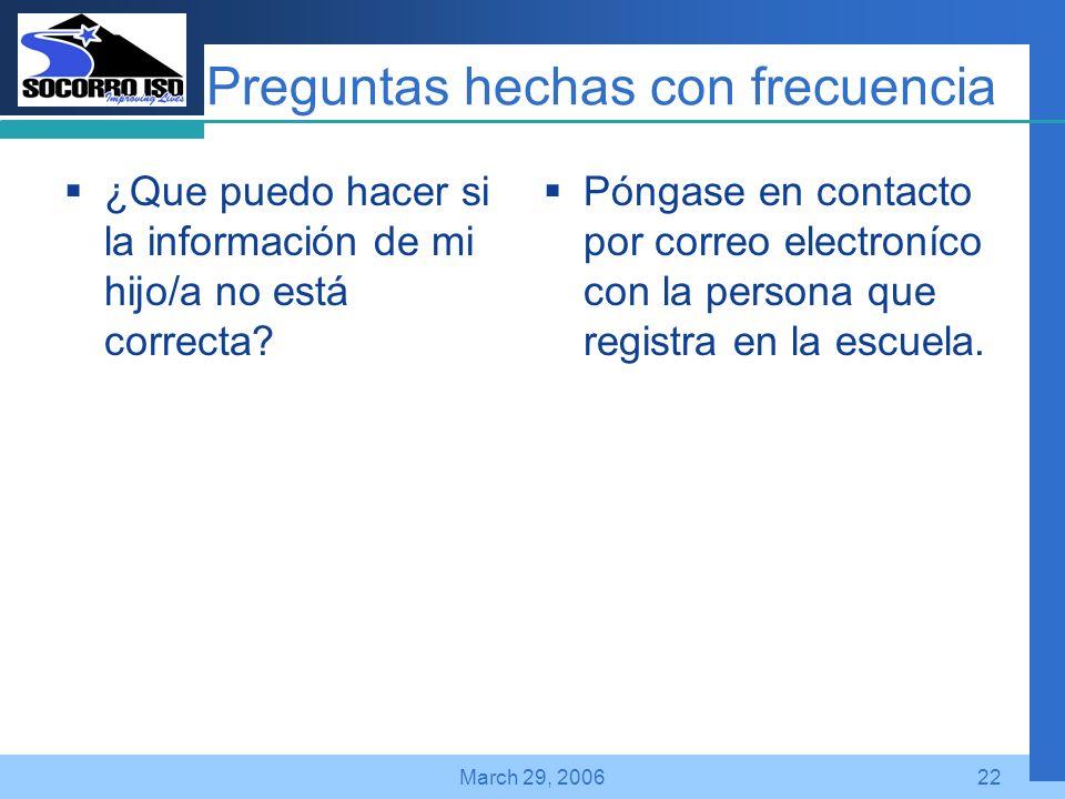 Company LOGO March 29, 200622 Preguntas hechas con frecuencia ¿Que puedo hacer si la información de mi hijo/a no está correcta.