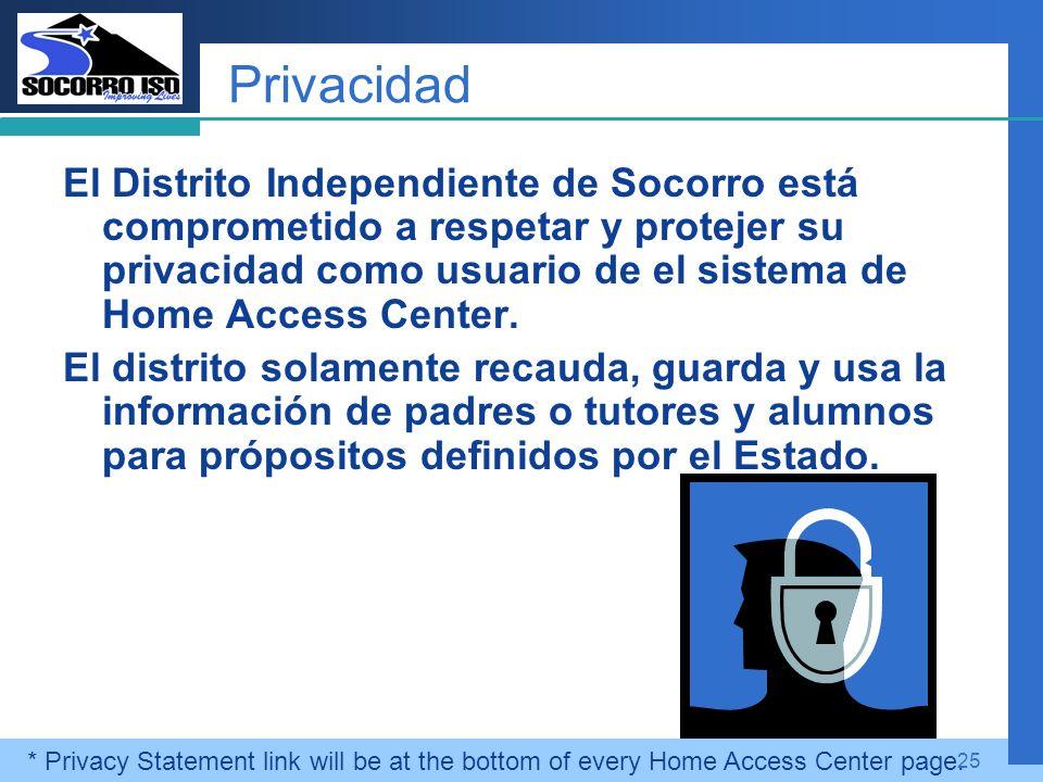 Company LOGO 25 Privacidad El Distrito Independiente de Socorro está comprometido a respetar y protejer su privacidad como usuario de el sistema de Home Access Center.