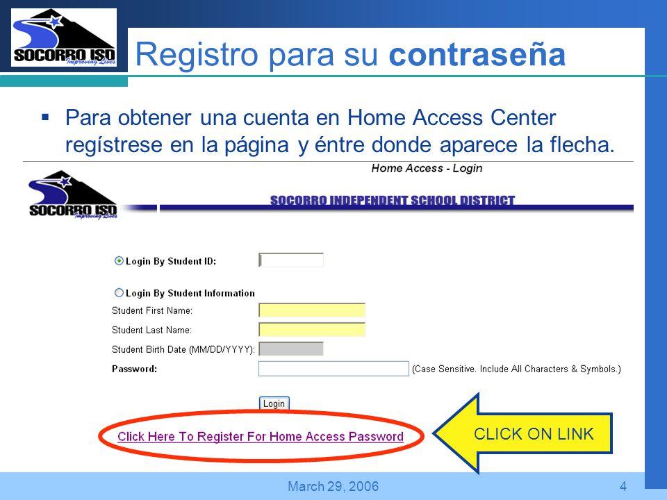 Company LOGO March 29, 20064 Registro para su contraseña Para obtener una cuenta en Home Access Center regístrese en la página y éntre donde aparece la flecha.