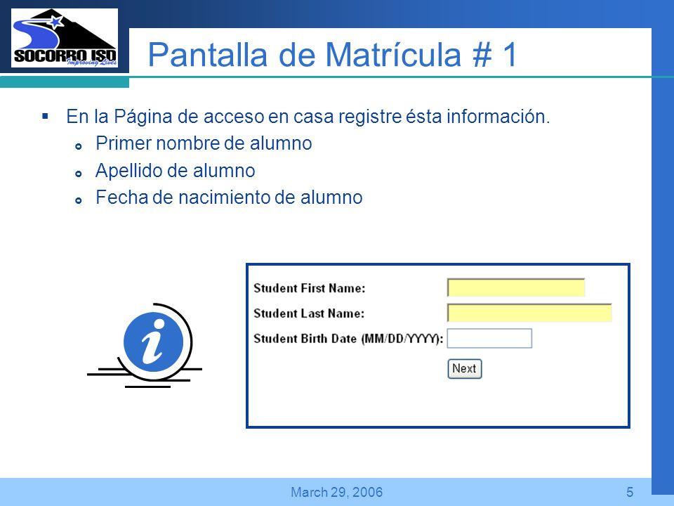 Company LOGO March 29, 20065 Pantalla de Matrícula # 1 En la Página de acceso en casa registre ésta información.
