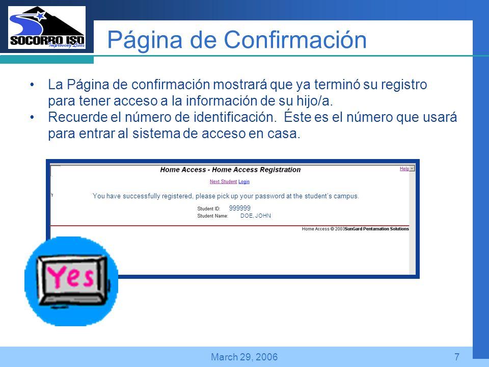 Company LOGO March 29, 20067 Página de Confirmación La Página de confirmación mostrará que ya terminó su registro para tener acceso a la información de su hijo/a.