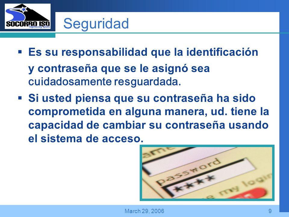 Company LOGO March 29, 20069 Seguridad Es su responsabilidad que la identificación y contraseña que se le asignó sea cuidadosamente resguardada.