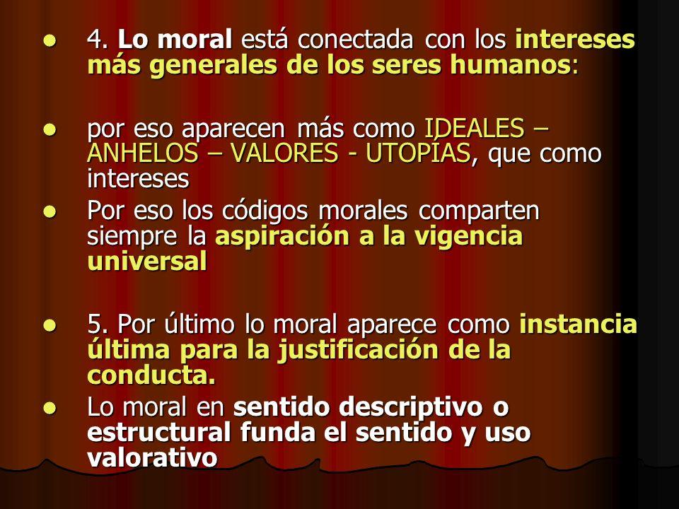 4. Lo moral está conectada con los intereses más generales de los seres humanos: 4. Lo moral está conectada con los intereses más generales de los ser