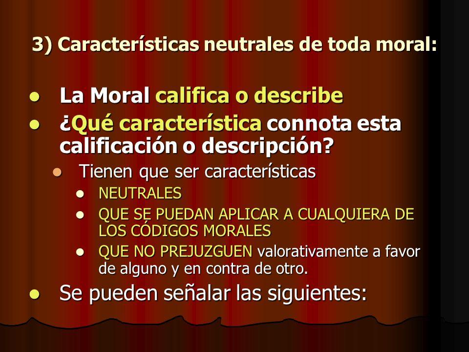 3) Características neutrales de toda moral: La Moral califica o describe La Moral califica o describe ¿Qué característica connota esta calificación o