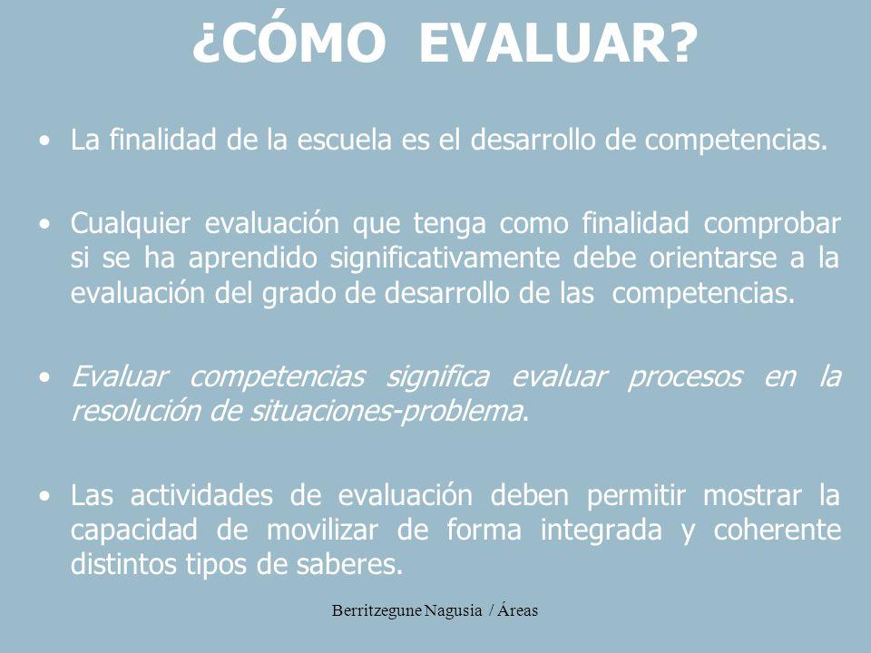 Berritzegune Nagusia / Áreas La finalidad de la escuela es el desarrollo de competencias. Cualquier evaluación que tenga como finalidad comprobar si s