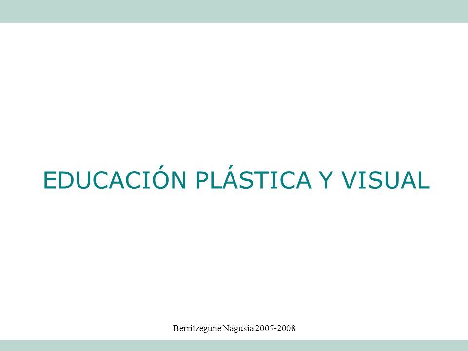 Berritzegune Nagusia 2007-2008 EDUCACIÓN PLÁSTICA Y VISUAL