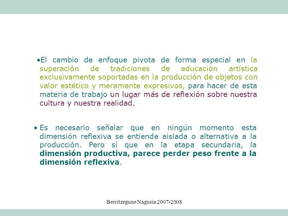 Berritzegune Nagusia 2007-2008 El cambio de enfoque pivota de forma especial en la superación de tradiciones de educación artística exclusivamente sop