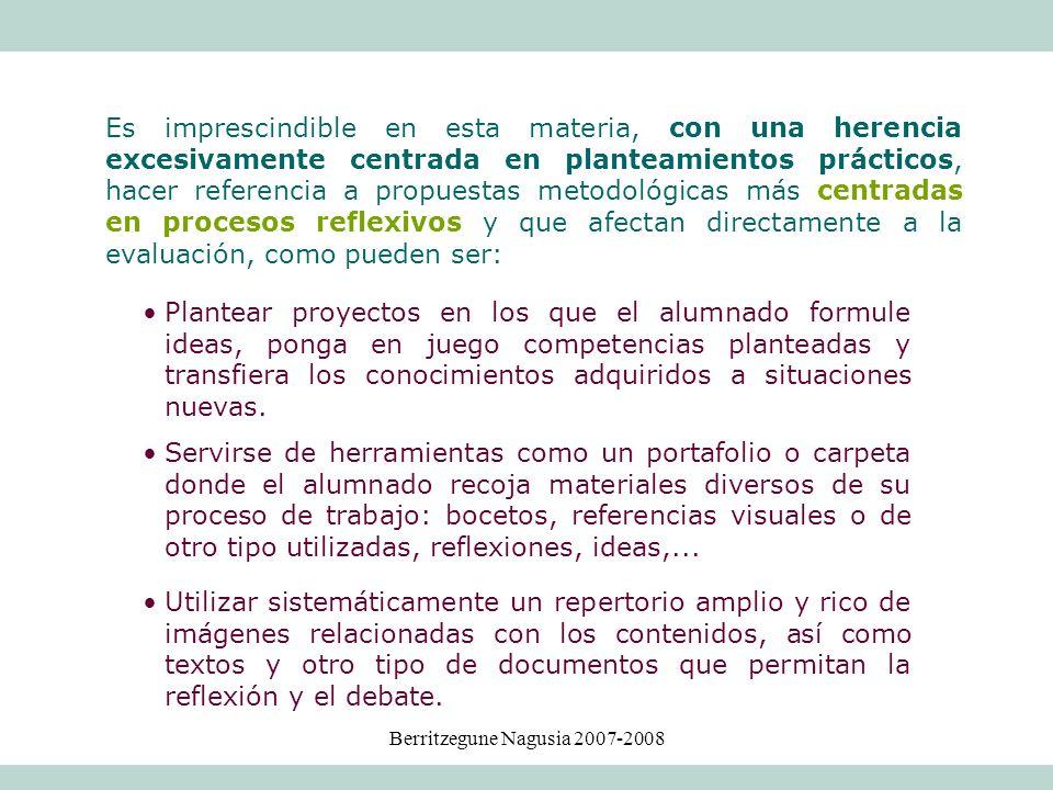 Berritzegune Nagusia 2007-2008 Es imprescindible en esta materia, con una herencia excesivamente centrada en planteamientos prácticos, hacer referenci