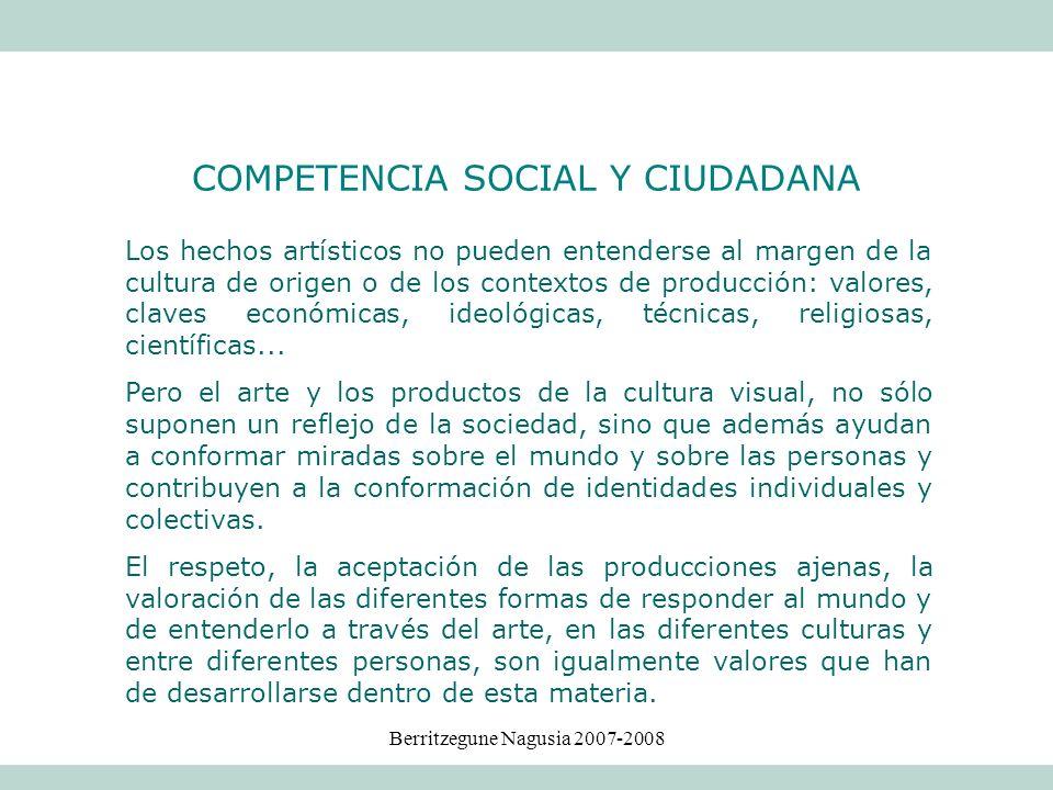 Berritzegune Nagusia 2007-2008 Los hechos artísticos no pueden entenderse al margen de la cultura de origen o de los contextos de producción: valores,