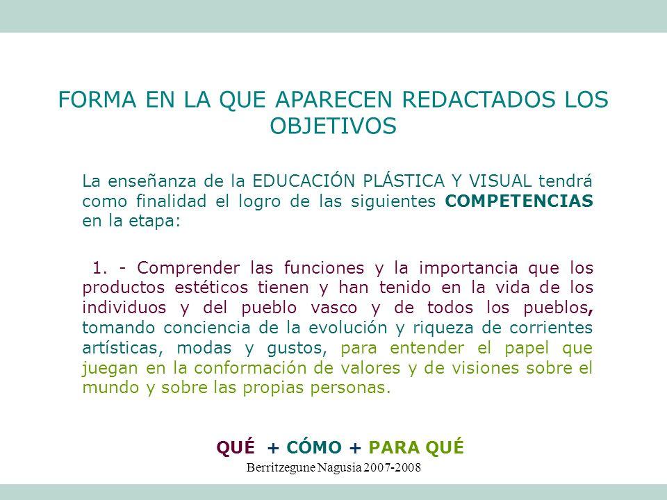 Berritzegune Nagusia 2007-2008 La enseñanza de la EDUCACIÓN PLÁSTICA Y VISUAL tendrá como finalidad el logro de las siguientes COMPETENCIAS en la etap