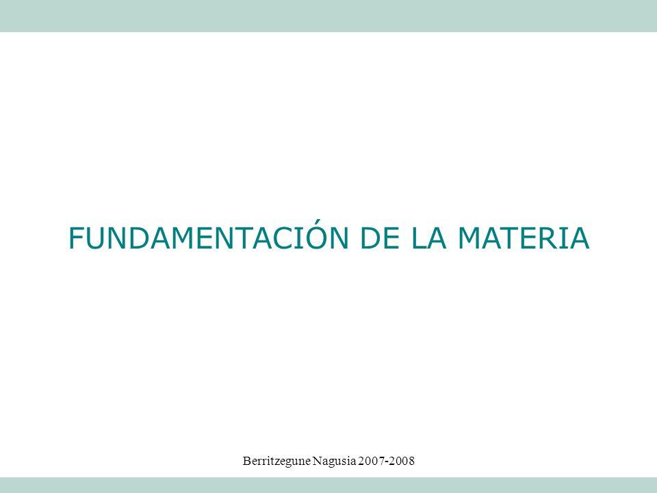 Berritzegune Nagusia 2007-2008 FUNDAMENTACIÓN DE LA MATERIA