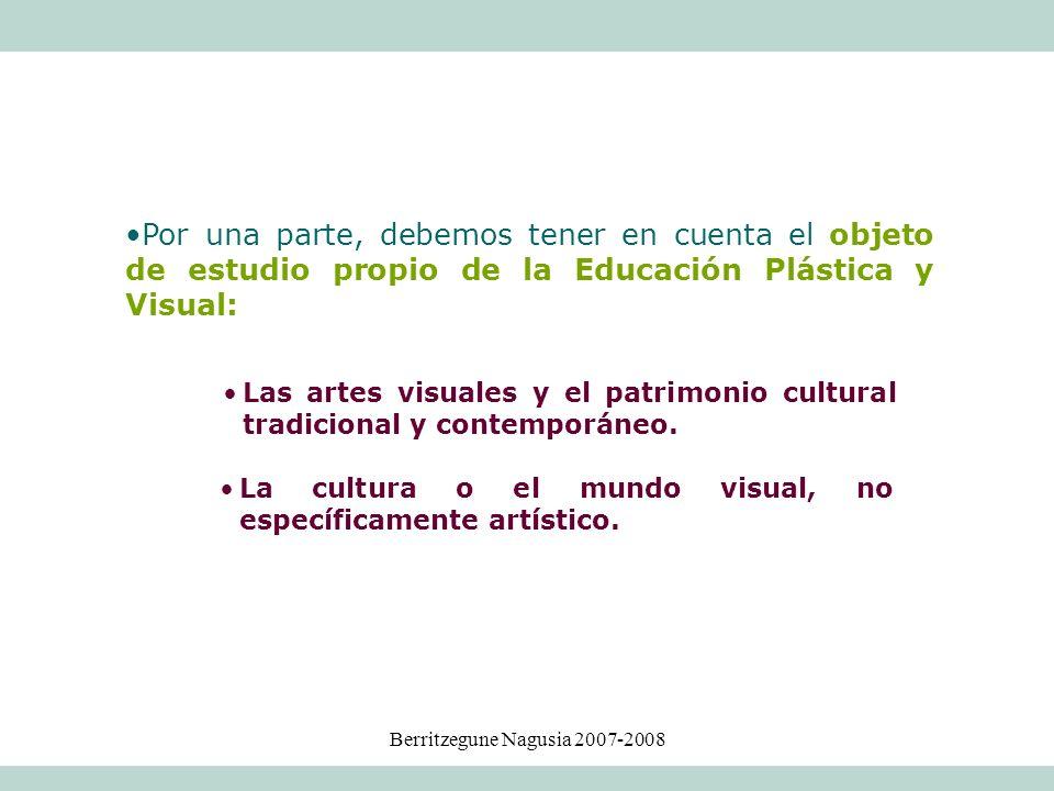 Berritzegune Nagusia 2007-2008 Las artes visuales y el patrimonio cultural tradicional y contemporáneo. Por una parte, debemos tener en cuenta el obje