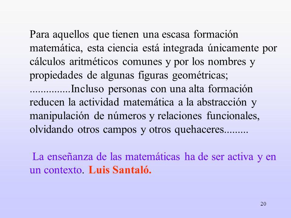 20 Para aquellos que tienen una escasa formación matemática, esta ciencia está integrada únicamente por cálculos aritméticos comunes y por los nombres