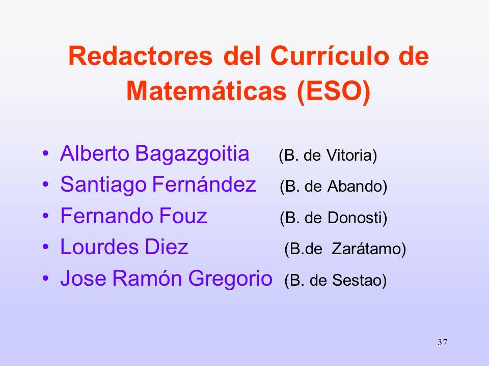 37 Redactores del Currículo de Matemáticas (ESO) Alberto Bagazgoitia (B. de Vitoria) Santiago Fernández (B. de Abando) Fernando Fouz (B. de Donosti) L