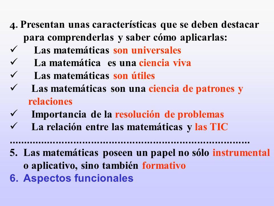 4. Presentan unas características que se deben destacar para comprenderlas y saber cómo aplicarlas: Las matemáticas son universales La matemática es u