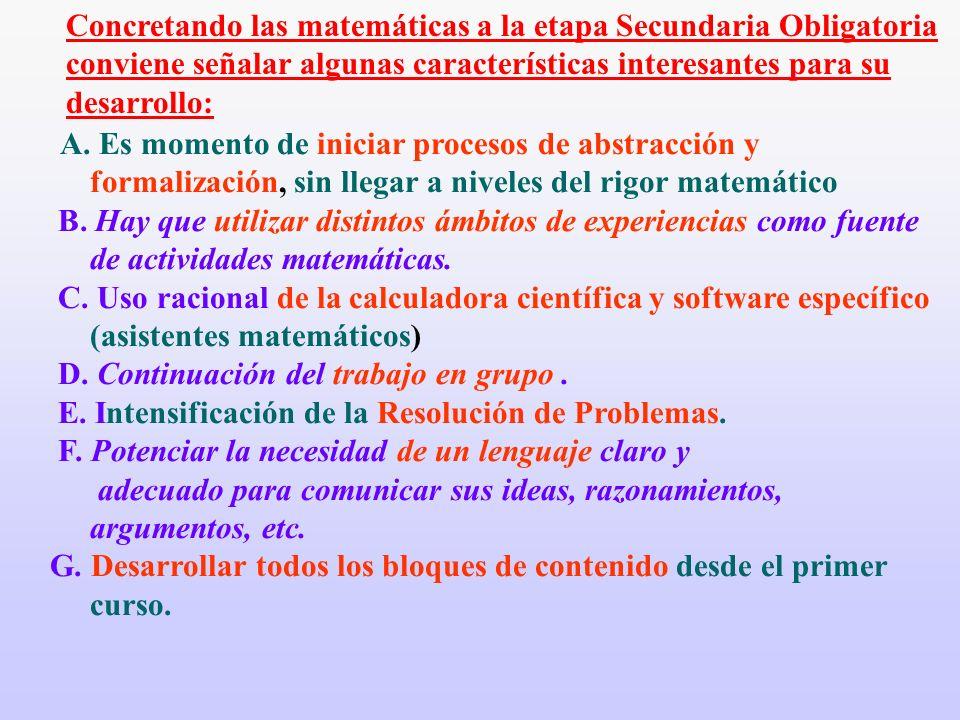 A. Es momento de iniciar procesos de abstracción y formalización, sin llegar a niveles del rigor matemático B. Hay que utilizar distintos ámbitos de e