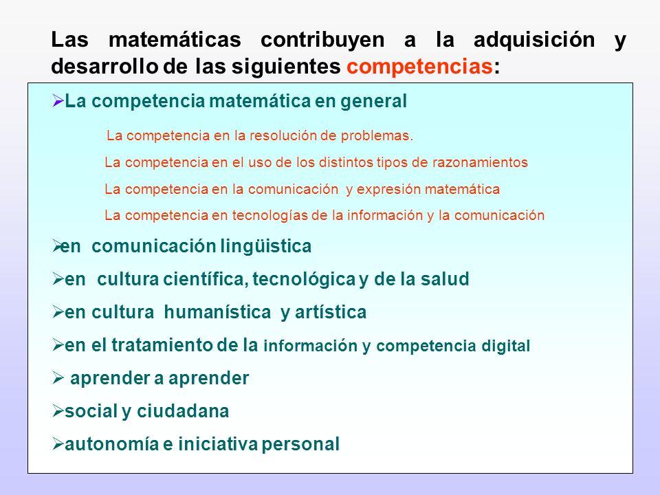 Las matemáticas contribuyen a la adquisición y desarrollo de las siguientes competencias: La competencia matemática en general La competencia en la re