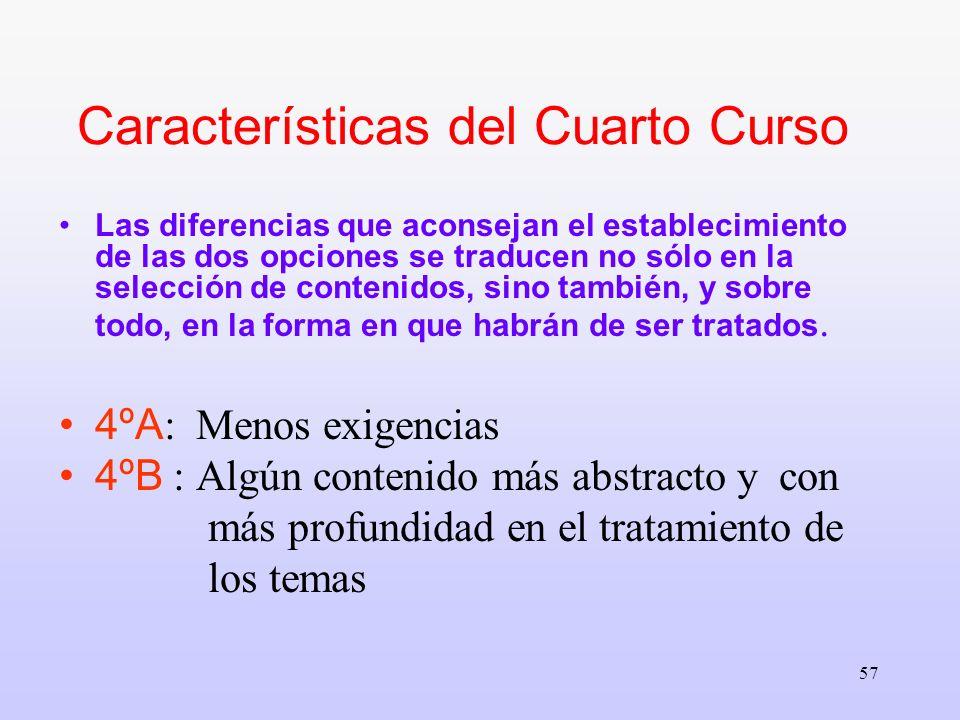 57 Características del Cuarto Curso Las diferencias que aconsejan el establecimiento de las dos opciones se traducen no sólo en la selección de conten